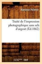 Traite de L'Impression Photographique Sans Sels D'Argent
