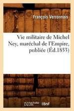 Vie Militaire de Michel Ney, Marechal de L'Empire, Publiee