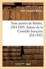 Trois Annees de Theatre, 1883-1885. Autour de La Comedie Francaise