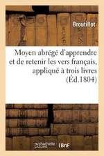 Moyen Abrege D Apprendre Et de Retenir Les Vers Francais, Applique a Trois Livres Choisis