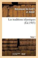 Les Traditions Islamiques. Tome 1