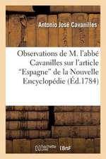 """Observations de M. L'Abbe Cavanilles Sur L'Article Espagne"""" de La Nouvelle Encyclopedie"""""""