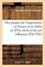 Des Progres de L'Imprimerie En France Et En Italie Au Xvie Siecle Et de Son Influence