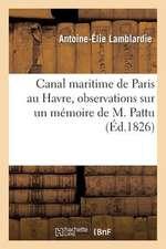 Canal Maritime de Paris Au Havre, Observations Sur Un Memoire de M. Pattu, Ingenieur En Chef