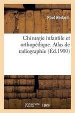 Chirurgie Infantile Et Orthopedique. Atlas de Radiographie