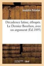 Decadence Latine, Ethopee. XII Roman. Le Dernier Bourbon, Avec Un Argument
