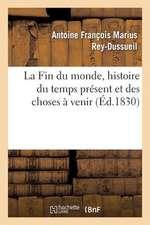 La Fin Du Monde, Histoire Du Temps Present Et Des Choses a Venir