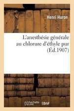 L Anesthesie Generale Au Chlorure D Ethyle Pur