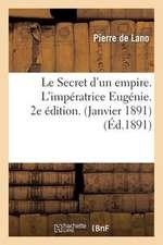 Le Secret D'Un Empire. L'Imperatrice Eugenie. 2e Edition. (Janvier 1891)