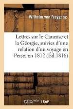 Lettres Sur Le Caucase Et La Georgie, Suivies D Une Relation D Un Voyage En Perse, En 1812