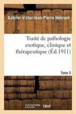 Traite de Pathologie Exotique, Clinique Et Therapeutique. Tome 5, Intoxications Et Empoisonnements