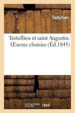 Tertullien Et Saint Augustin. Oeuvres Choisies