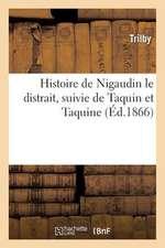 Histoire de Nigaudin Le Distrait, Suivie de Taquin Et Taquine