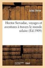 Hector Servadac, Voyages Et Aventures a Travers Le Monde Solaire