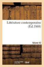 Litterature Contemporaine. Volume 42