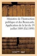 Ministere de L'Instruction Publique Et Des Beaux-Arts. Application de La Loi Du 19 Juillet 1889