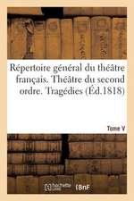 Repertoire General Du Theatre Francais. Theatre Du Second Ordre. Tragedies. Tome V