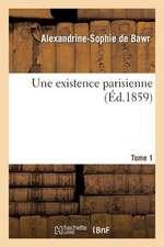 Une Existence Parisienne. Tome 1
