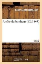 A Cote Du Bonheur. T. 2