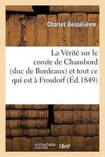 La Verite Sur Le Comte de Chambord (Duc de Bordeaux) Et Tout Ce Qui Est a Frosdorf, Au Peuple