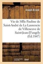 Vie de Mlle Pauline de Saint-Andre de La Laurencie de Villeneuve de Saint-Jean-D'Angely