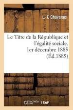 Le Titre de La Republique Et L'Egalite Sociale, 1er Decembre 1885
