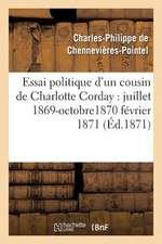 Essai Politique D'Un Cousin de Charlotte Corday:  Juillet 1869-Octobre1870 Fevrier 1871