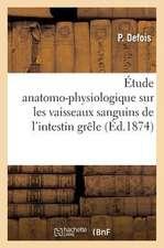 Etude Anatomo-Physiologique Sur Les Vaisseaux Sanguins de L'Intestin Grele