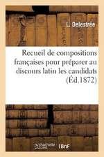 Recueil de Compositions Francaises Pour Preparer Au Discours Latin Les Candidats:  Au Baccalaureat Es-Lettres. Premiere Serie