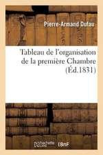 Tableau de L'Organisation de La Premiere Chambre, D'Apres Les Actes Constitutifs Des Etats:  D'Angleterre, de Bade, de Baviere, de Belgique...