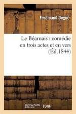 Le Bearnais:  Comedie En Trois Actes Et En Vers