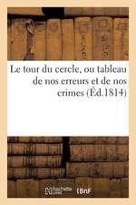 Le Tour Du Cercle, Ou Tableau de Nos Erreurs Et de Nos Crimes