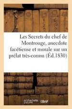 Les Secrets Du Chef de Montrouge, Anecdote Facetieuse Et Morale Sur Un Prelat Tres-Connu