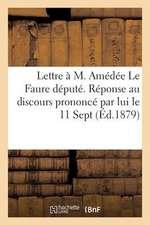 Lettre A M. Amedee Le Faure Depute. Reponse Au Discours Prononce Par Lui Le 11 Sept.