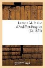 Lettre A M. Le Duc D'Audiffret-Pasquier (Ed.1873)
