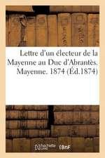 Lettre D'Un Electeur de La Mayenne Au Duc D'Abrantes. Mayenne. 1874