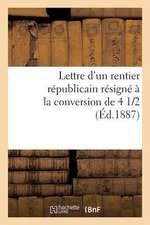 Lettre D'Un Rentier Republicain Resigne a la Conversion de 4 1/2 %