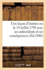Une Lecon D'Histoire Ou Le 14 Juillet 1789 Avec Ses Antecedents Et Ses Consequences