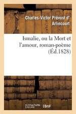 Ismalie, Ou La Mort Et L'Amour, Roman-Poeme