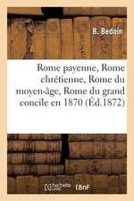 Rome Payenne, Rome Chretienne, Rome Du Moyen-Age, Rome Du Grand Concile En 1870