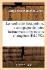 Les Jardins de Betz, Poeme, Accompagne de Notes Instructives Sur Les Travaux Champetres