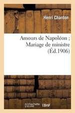 Amours de Napoleon; Mariage de Ministre