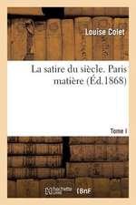 La Satire Du Siecle. Tome I, Paris Matiere