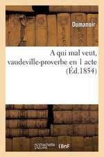 A Qui Mal Veut, Vaudeville-Proverbe En 1 Acte