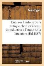 Essai Sur L'Histoire de La Critique Chez Les Grecs