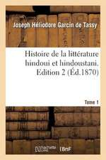 Histoire de La Litterature Hindoui Et Hindoustani. Edition 2, Tome 1