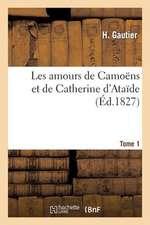 Les Amours de Camoens Et de Catherine D'Ataide. Tome 1