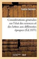 Considerations Generales Sur L'Etat Des Sciences Et Des Lettres Aux Differentes Epoques