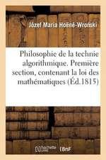 Philosophie de La Technie Algorithmique. Premiere Section, Contenant La Loi Supreme