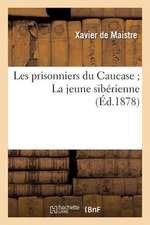 Les Prisonniers Du Caucase; La Jeune Siberienne